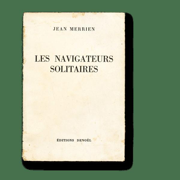 Jean Merrien - Les Navigateurs Solitaires