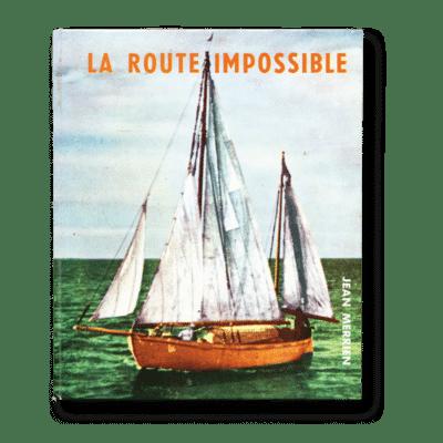 Jean Merrien - Vito Dumas : La Route Impossible