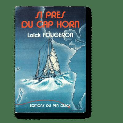 Si près du Cap Horn - Loïck Fougeron